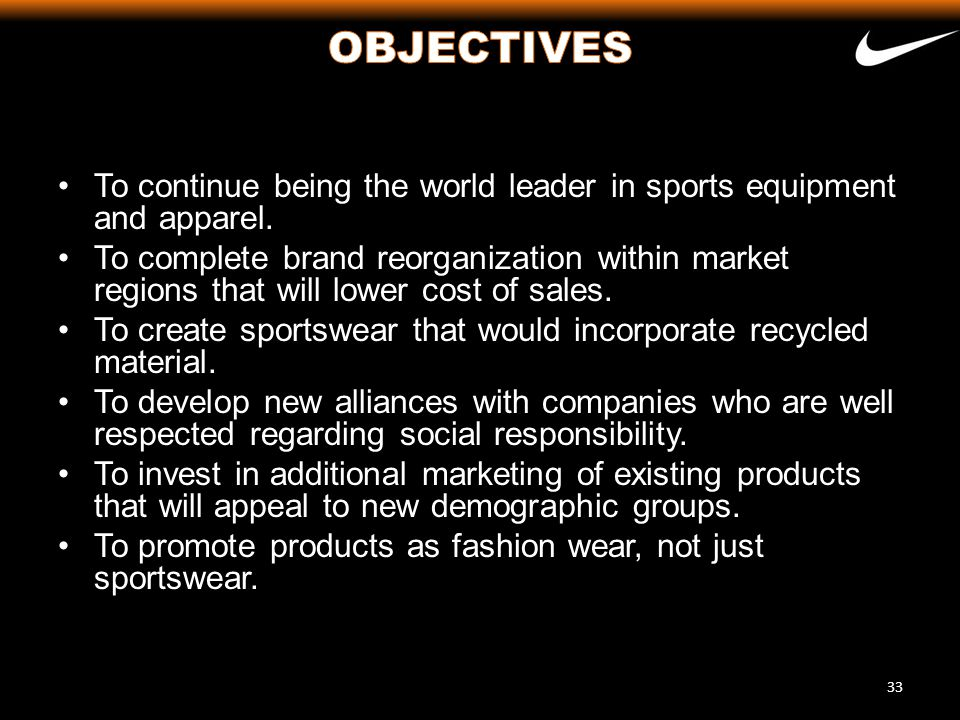 OBJECTIVES To continue being the world leader in sports equipment and apparel.