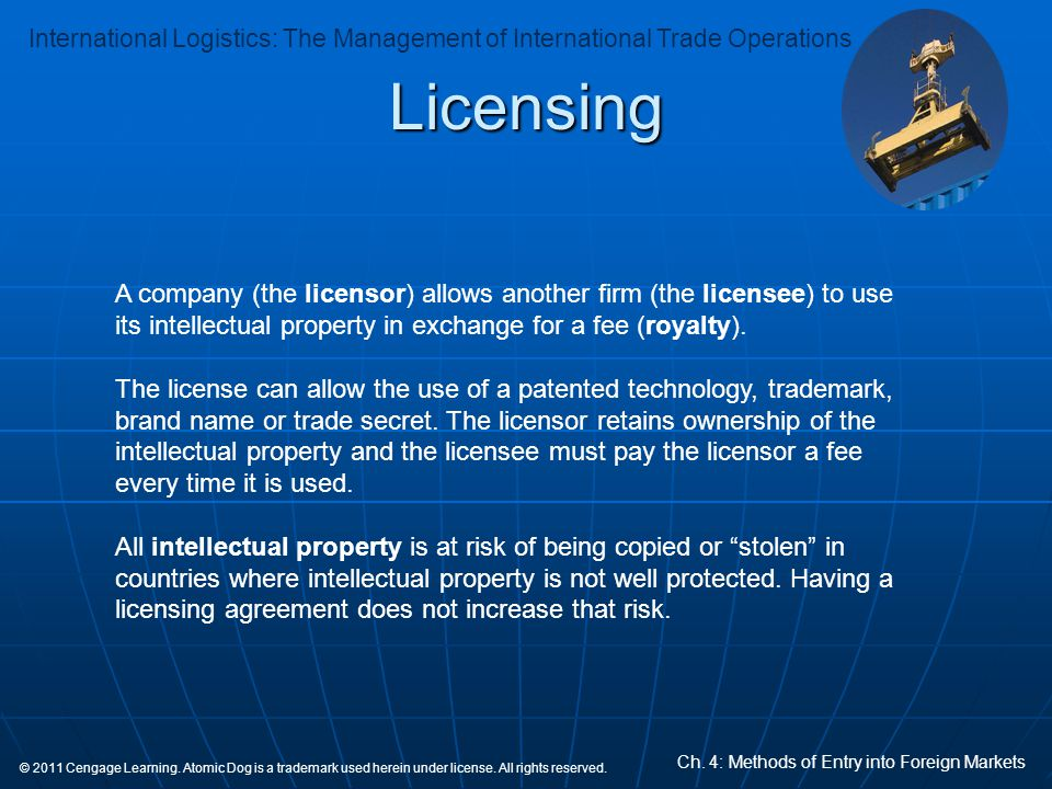 Licensing A company (the licensor) allows another firm (the licensee) to use its intellectual property in exchange for a fee (royalty).