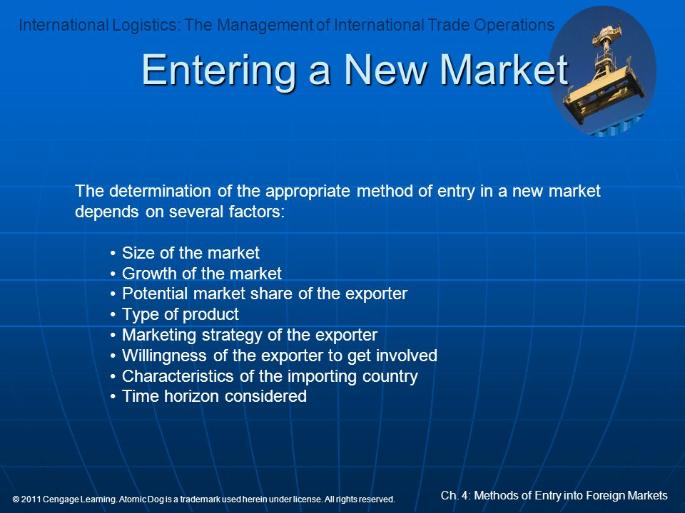 Entering a New Market The determination of the appropriate method of entry in a new market depends on several factors:
