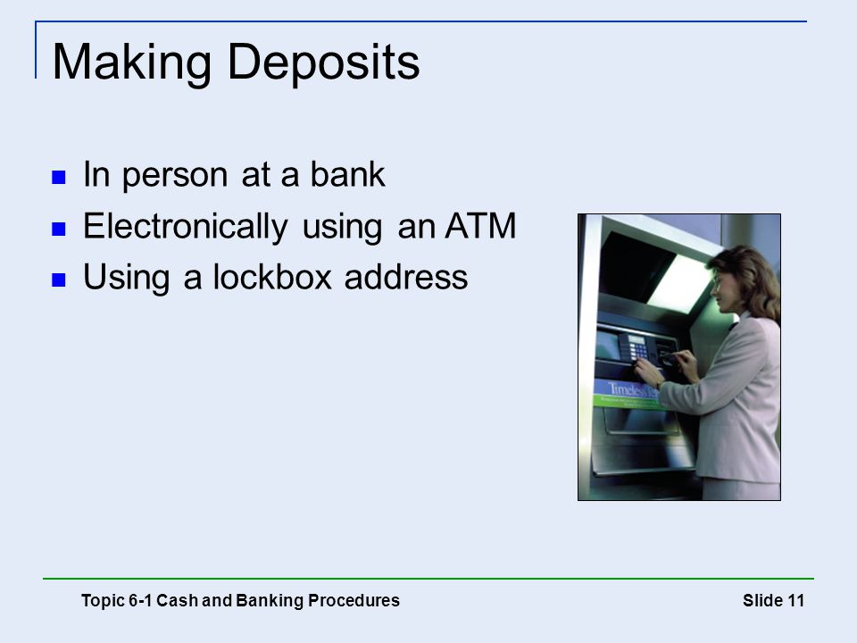 Making Deposits In person at a bank Electronically using an ATM