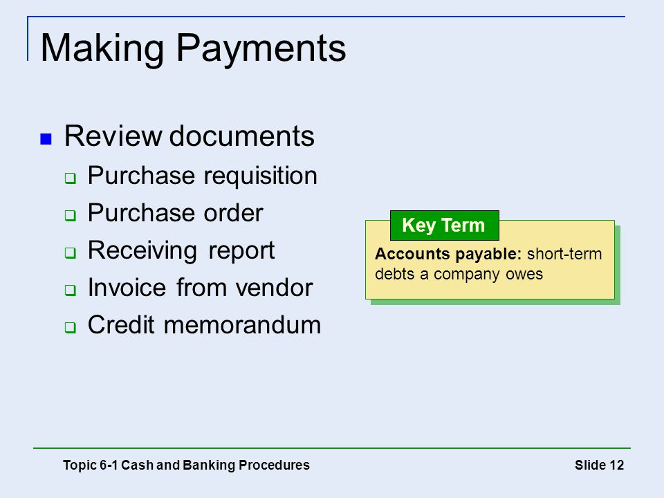 Making Payments Review documents Purchase requisition Purchase order