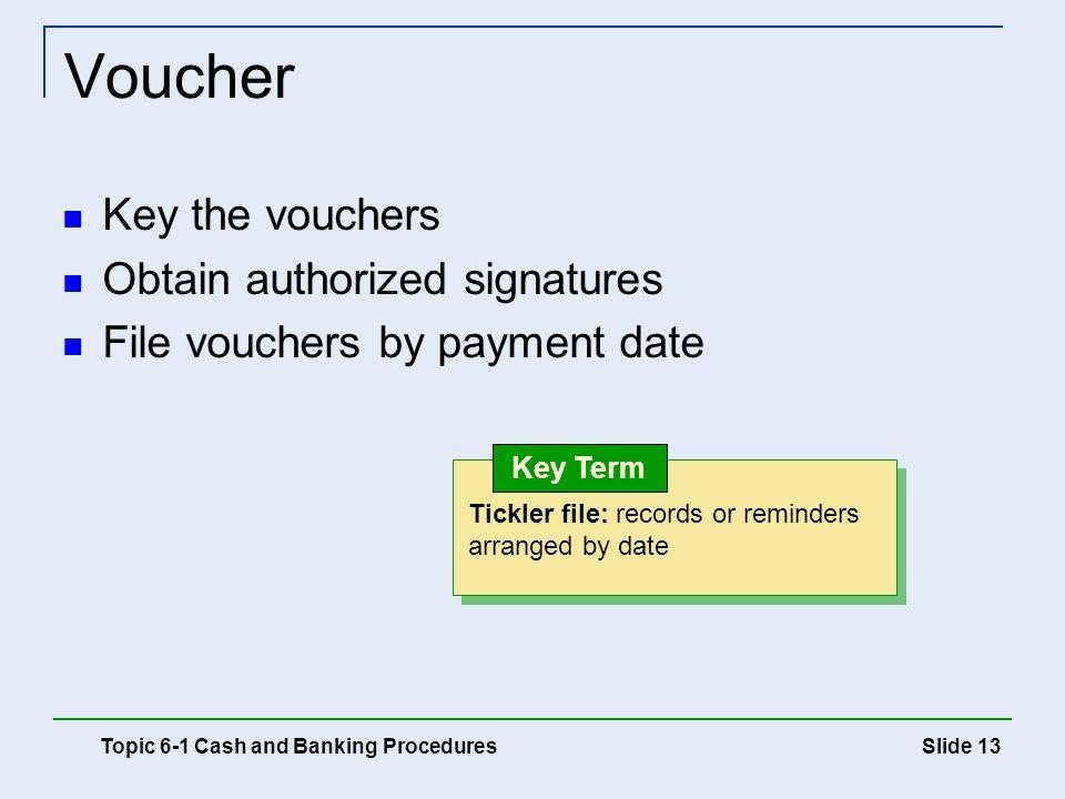Voucher Key the vouchers Obtain authorized signatures