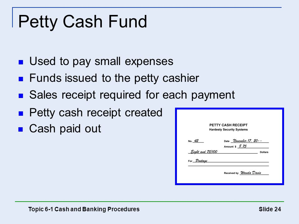 Petty Cash Fund Used to pay small expenses