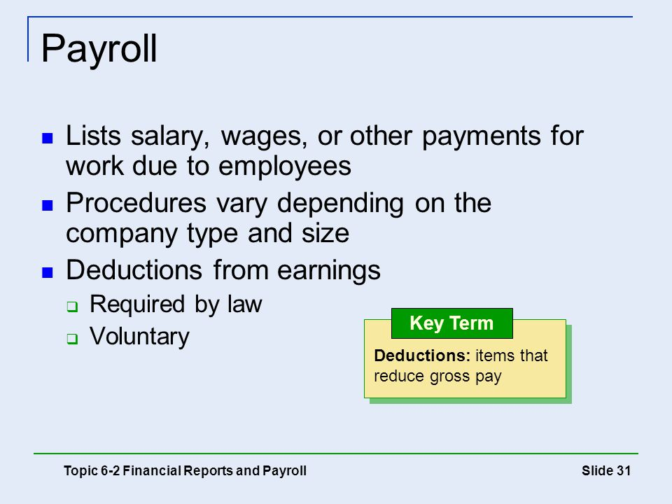 Payroll Lists salary, wages, or other payments for work due to employees. Procedures vary depending on the company type and size.