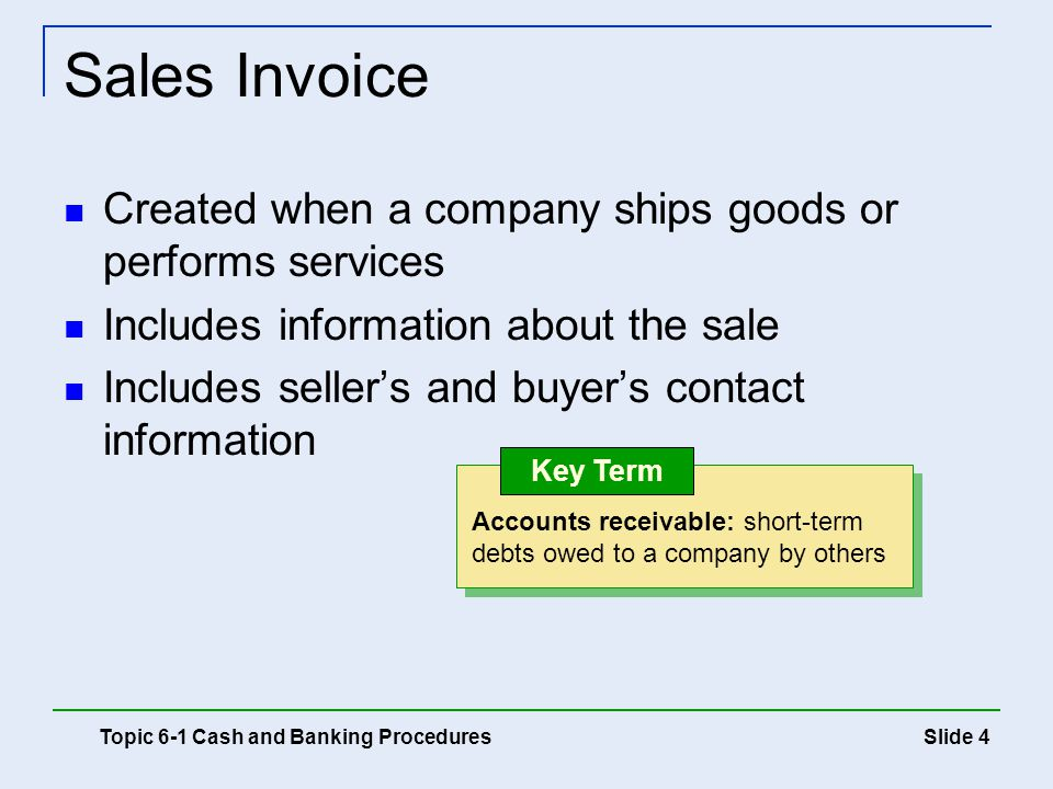 Sales Invoice Created when a company ships goods or performs services