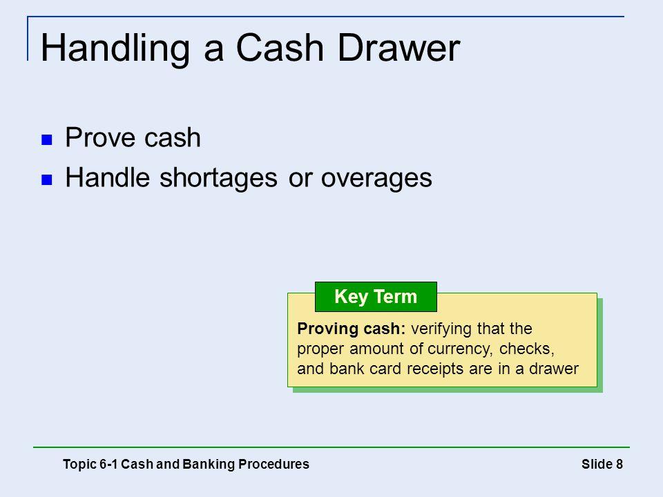 Handling a Cash Drawer Prove cash Handle shortages or overages