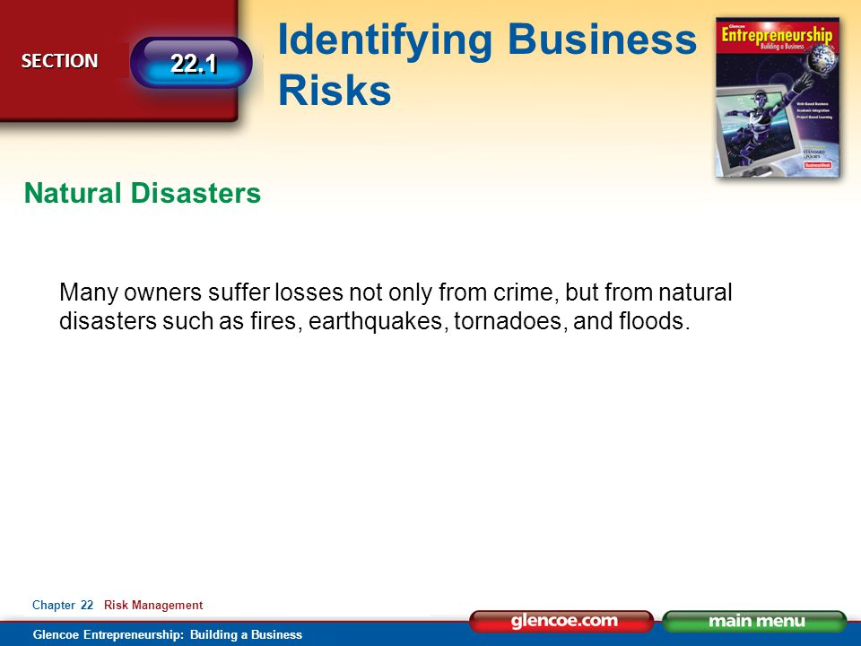 Natural Disasters Many owners suffer losses not only from crime, but from natural disasters such as fires, earthquakes, tornadoes, and floods.