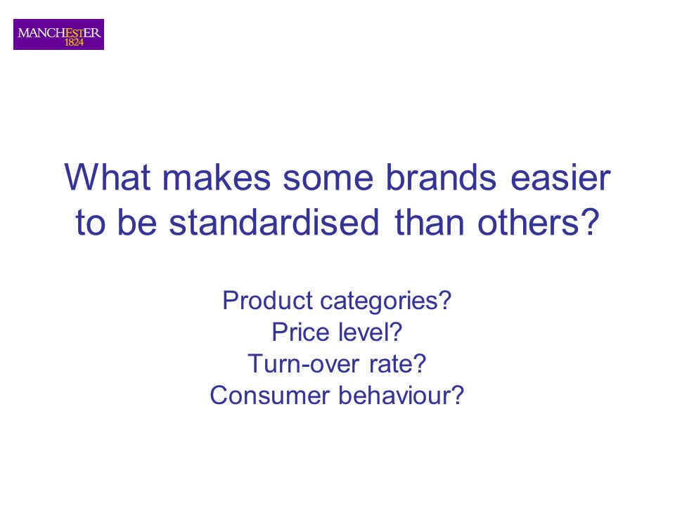 What makes some brands easier to be standardised than others