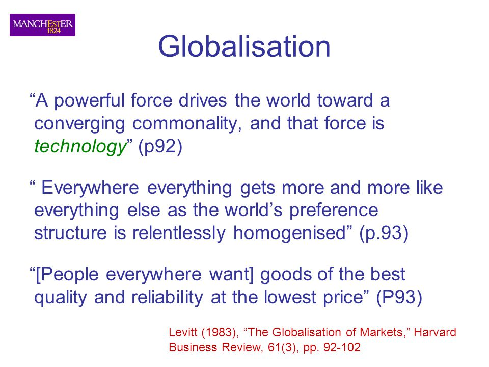 Globalisation A powerful force drives the world toward a converging commonality, and that force is technology (p92)