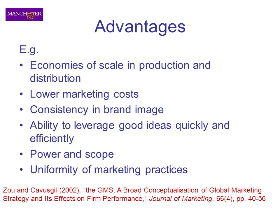 Advantages E.g. Economies of scale in production and distribution