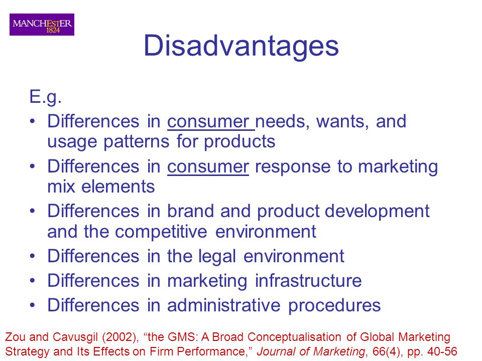 Disadvantages E.g. Differences in consumer needs, wants, and usage patterns for products.