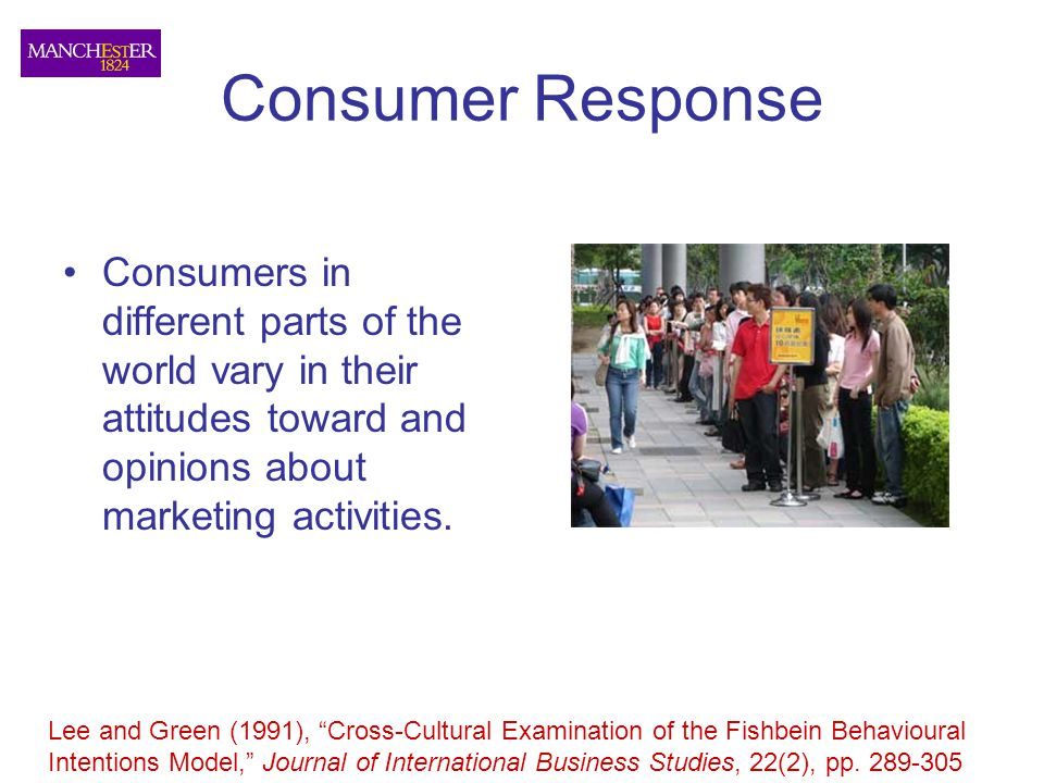 Consumer Response Consumers in different parts of the world vary in their attitudes toward and opinions about marketing activities.