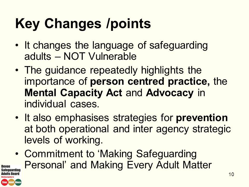 13/04/2017 Key Changes /points. It changes the language of safeguarding adults – NOT Vulnerable.