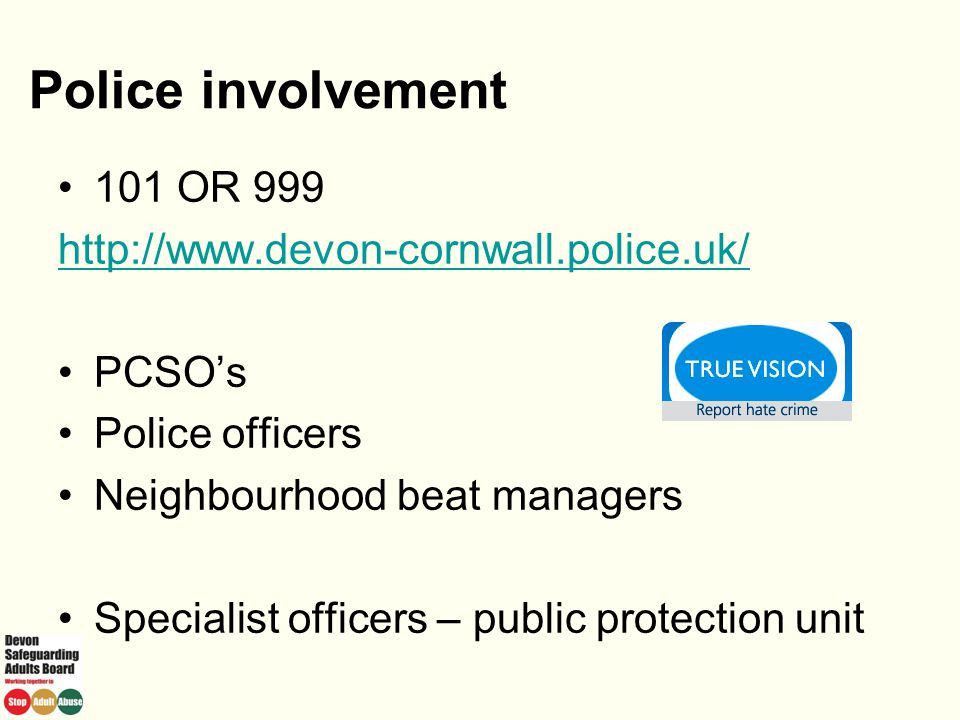 Police involvement 101 OR 999 http://www.devon-cornwall.police.uk/