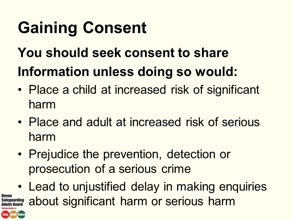 Gaining Consent You should seek consent to share