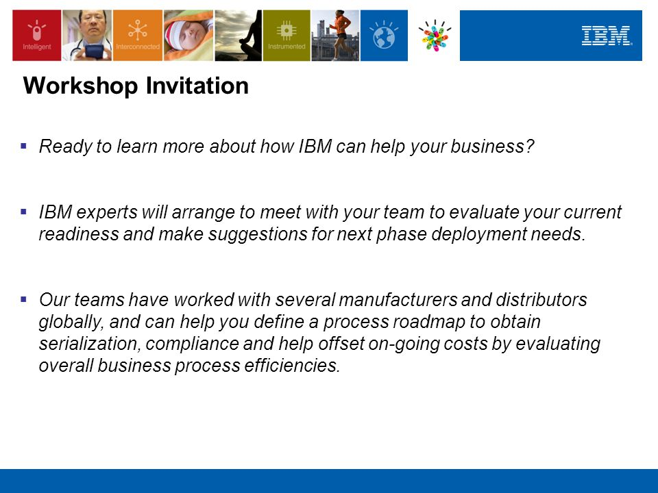 Workshop Invitation Ready to learn more about how IBM can help your business