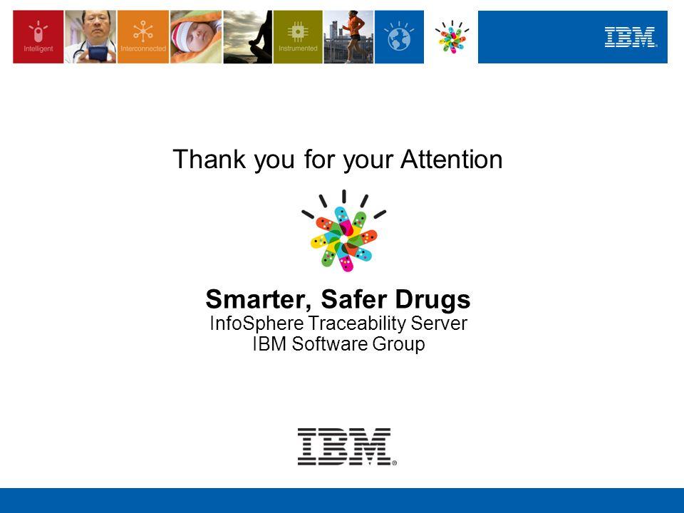 Smarter, Safer Drugs InfoSphere Traceability Server IBM Software Group