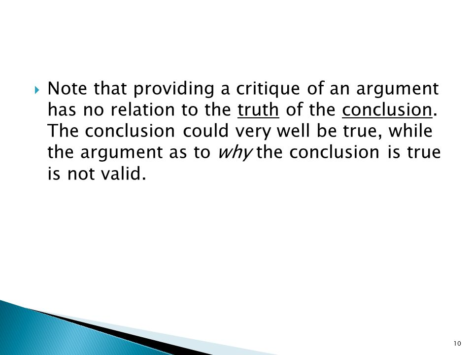 Note that providing a critique of an argument has no relation to the truth of the conclusion.