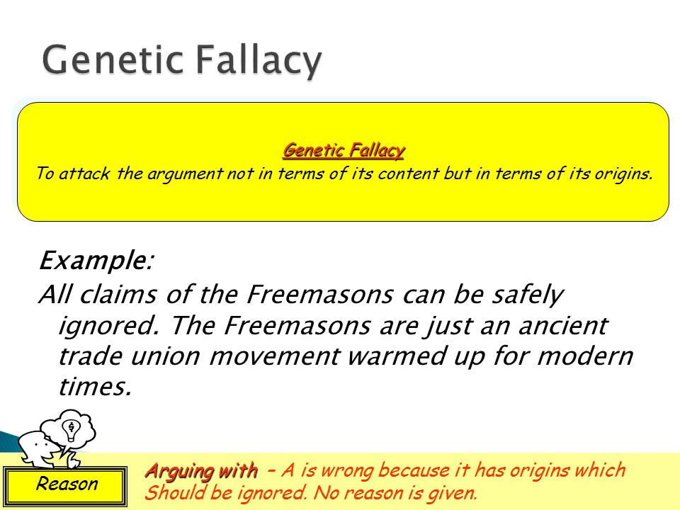 Genetic Fallacy Genetic Fallacy. To attack the argument not in terms of its content but in terms of its origins.
