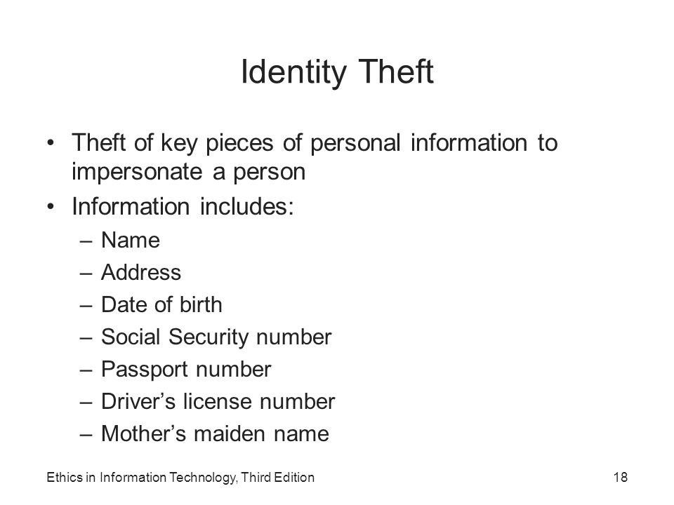 Identity Theft Theft of key pieces of personal information to impersonate a person. Information includes: