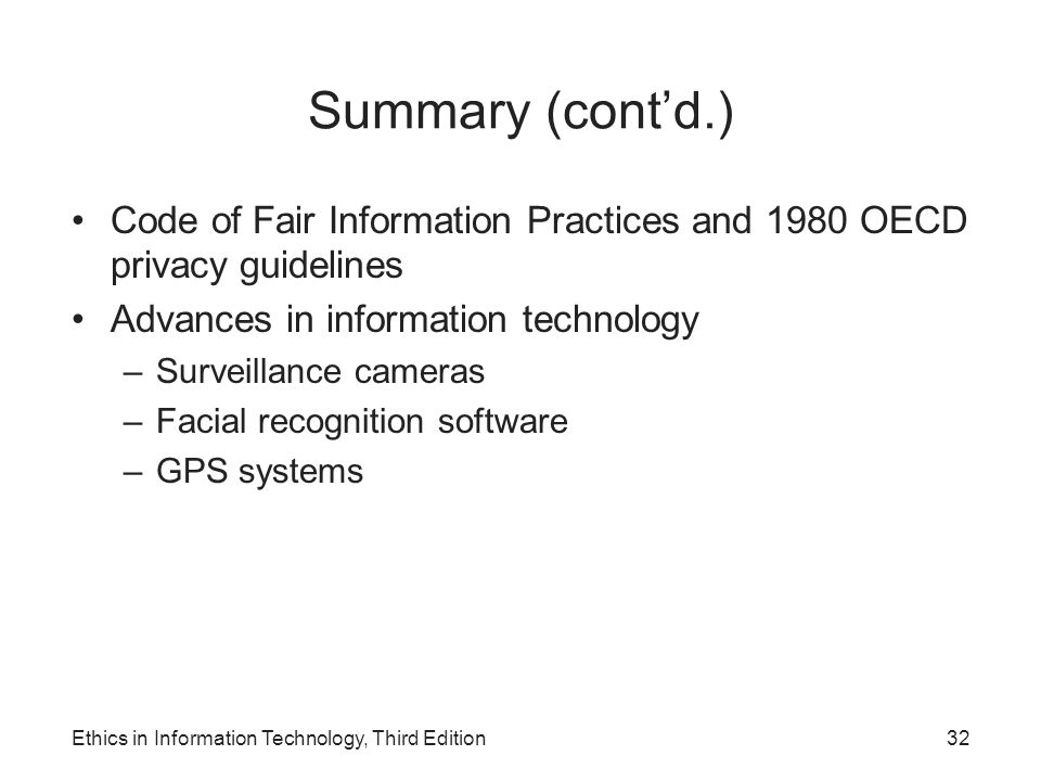 Summary (cont'd.) Code of Fair Information Practices and 1980 OECD privacy guidelines. Advances in information technology.