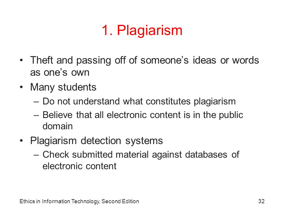 1. Plagiarism Theft and passing off of someone's ideas or words as one's own. Many students. Do not understand what constitutes plagiarism.