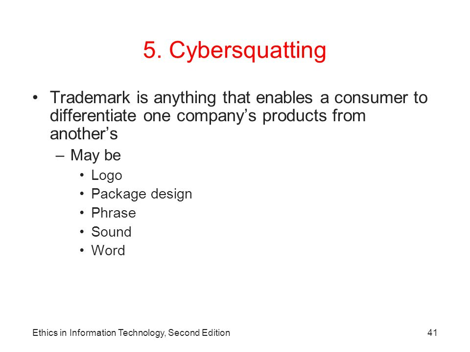 5. Cybersquatting Trademark is anything that enables a consumer to differentiate one company's products from another's.