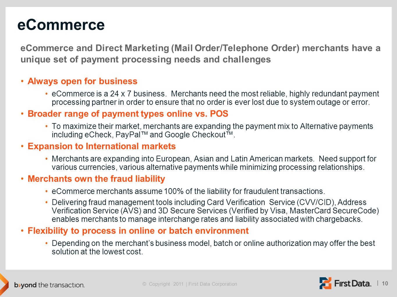 eCommerce eCommerce and Direct Marketing (Mail Order/Telephone Order) merchants have a unique set of payment processing needs and challenges.