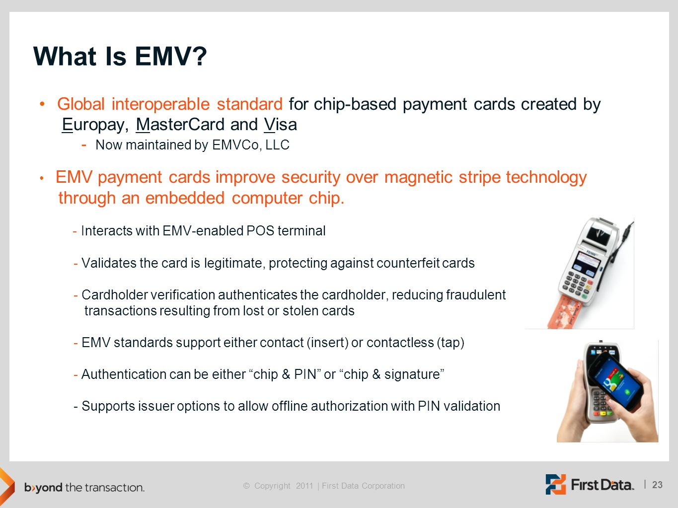 What Is EMV Global interoperable standard for chip-based payment cards created by. Europay, MasterCard and Visa.