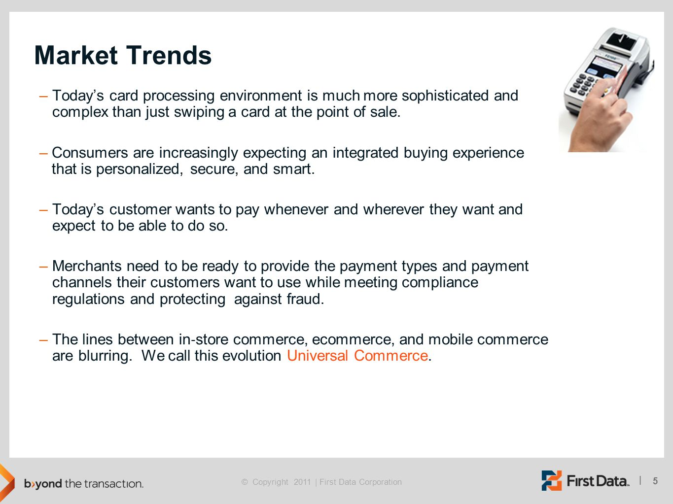 Market Trends Today's card processing environment is much more sophisticated and complex than just swiping a card at the point of sale.