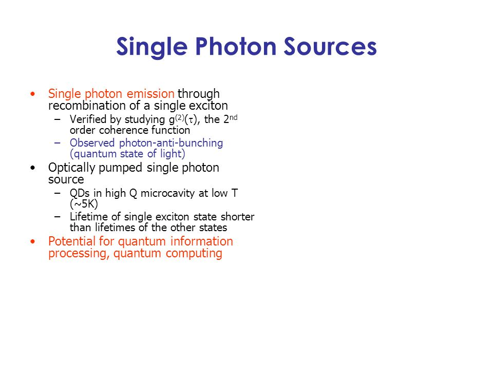 Single Photon Sources Single photon emission through recombination of a single exciton.