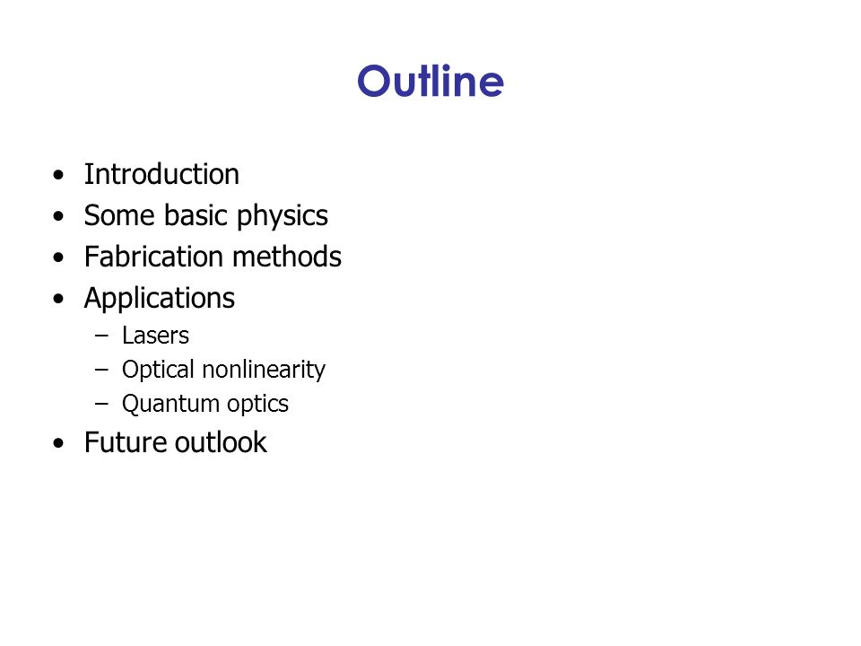 Outline Introduction Some basic physics Fabrication methods
