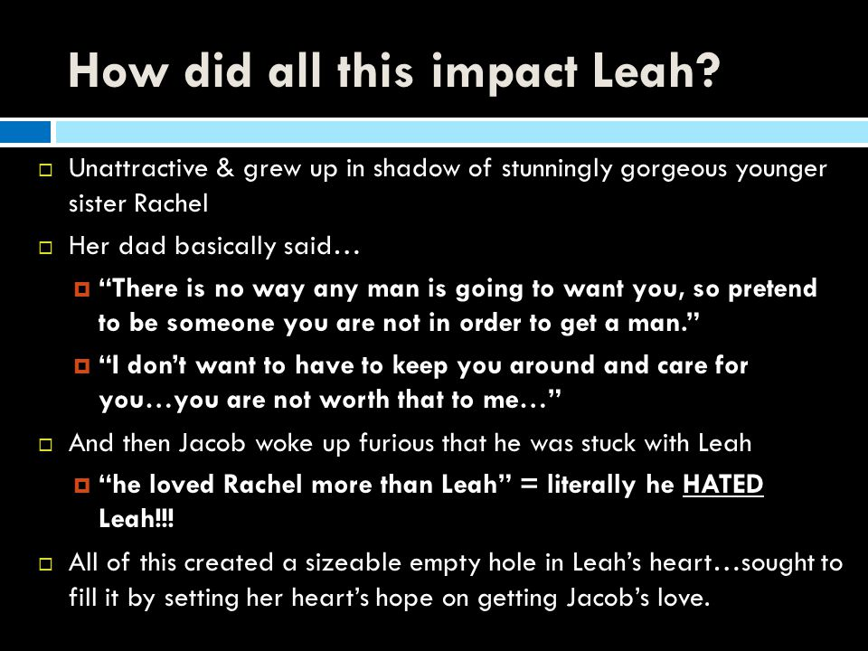 How did all this impact Leah