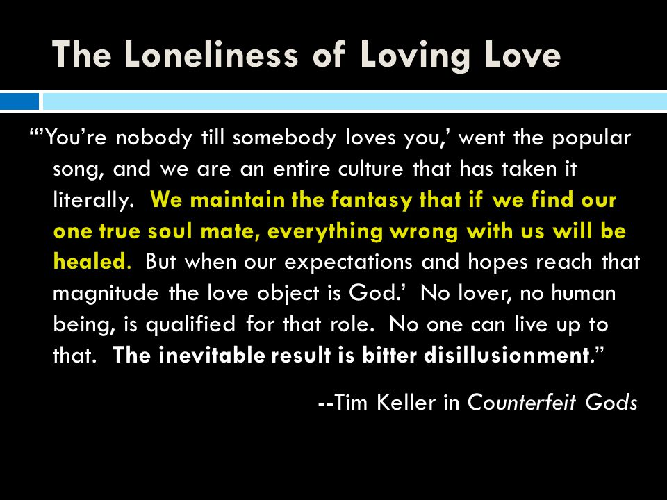 The Loneliness of Loving Love