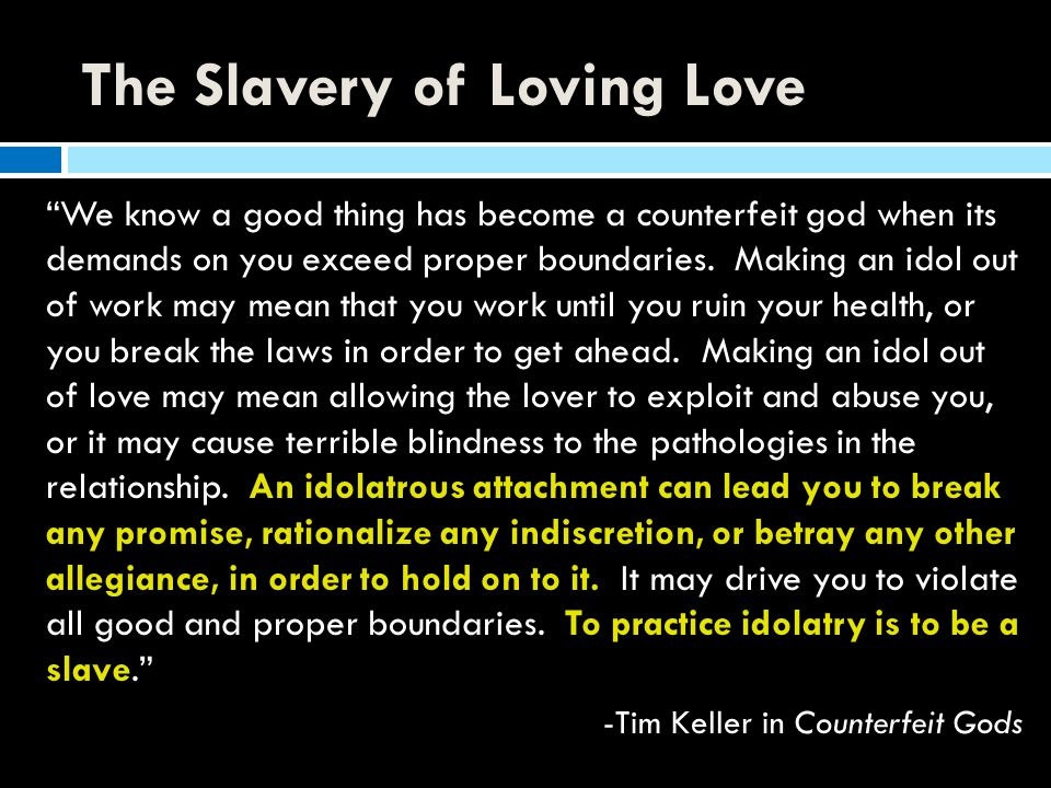 The Slavery of Loving Love
