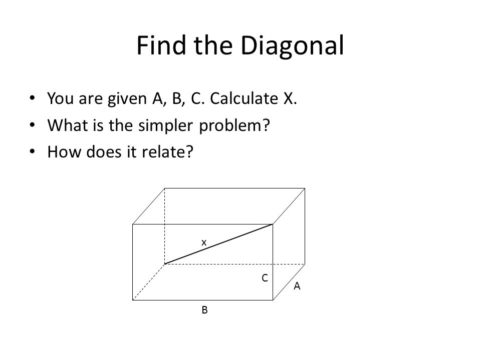 Find the Diagonal You are given A, B, C. Calculate X.