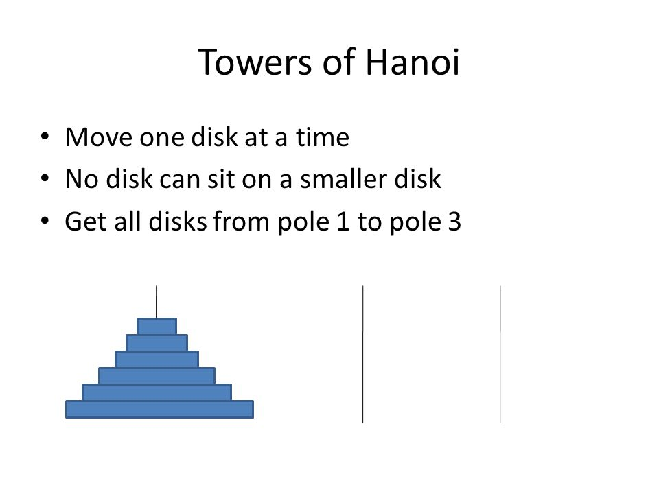 Towers of Hanoi Move one disk at a time