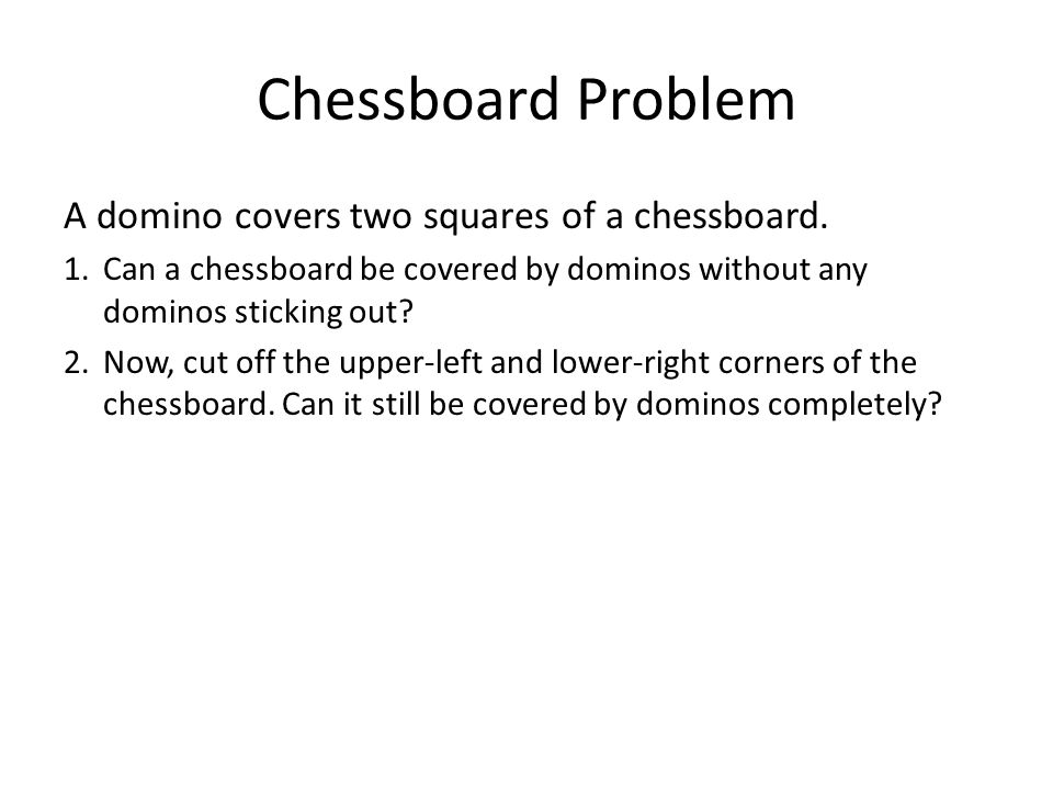 Chessboard Problem A domino covers two squares of a chessboard.