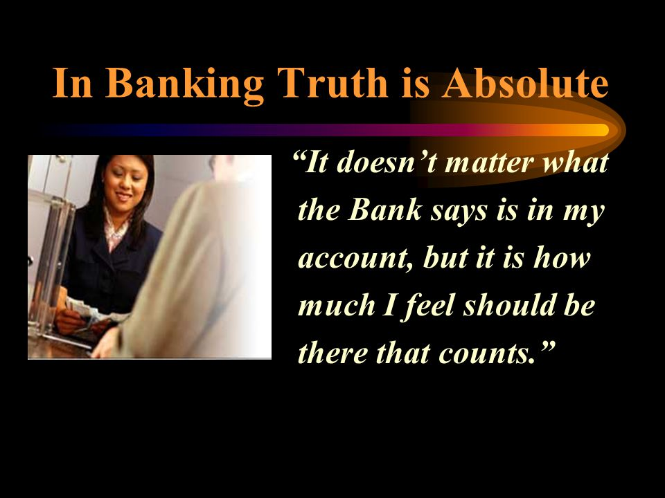 In Banking Truth is Absolute