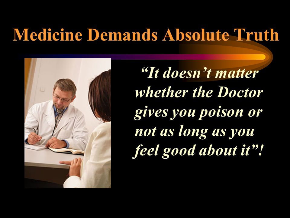 Medicine Demands Absolute Truth