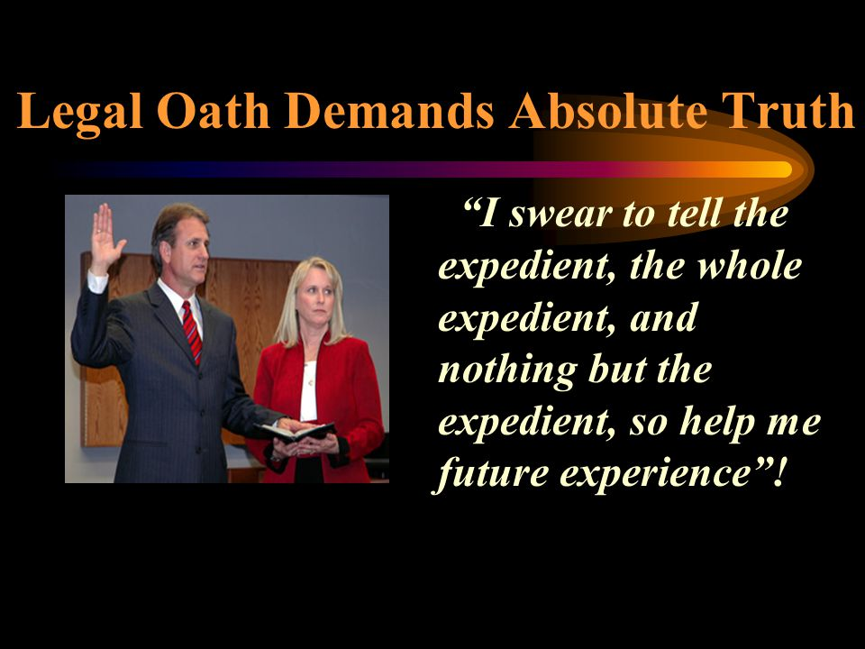Legal Oath Demands Absolute Truth