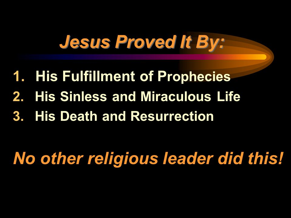 Jesus Proved It By: No other religious leader did this!