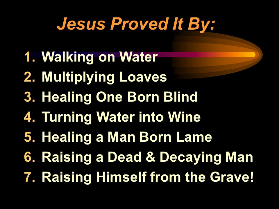 Jesus Proved It By: Walking on Water Multiplying Loaves