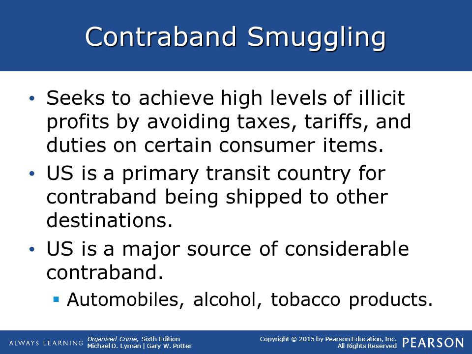 Contraband Smuggling Seeks to achieve high levels of illicit profits by avoiding taxes, tariffs, and duties on certain consumer items.