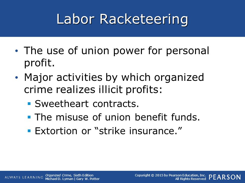 Labor Racketeering The use of union power for personal profit.