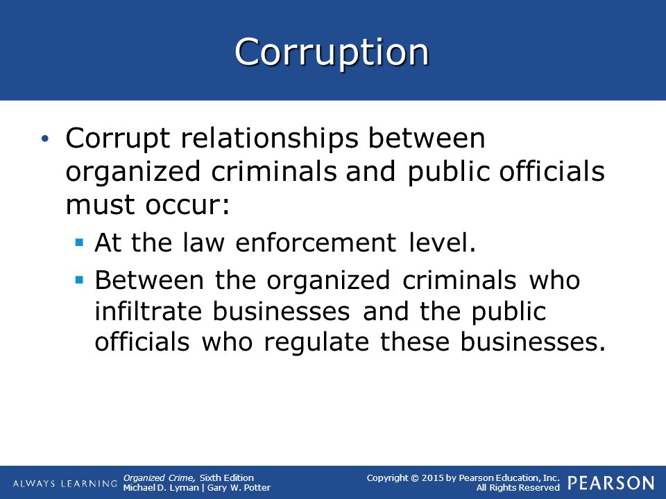 Corruption Corrupt relationships between organized criminals and public officials must occur: At the law enforcement level.