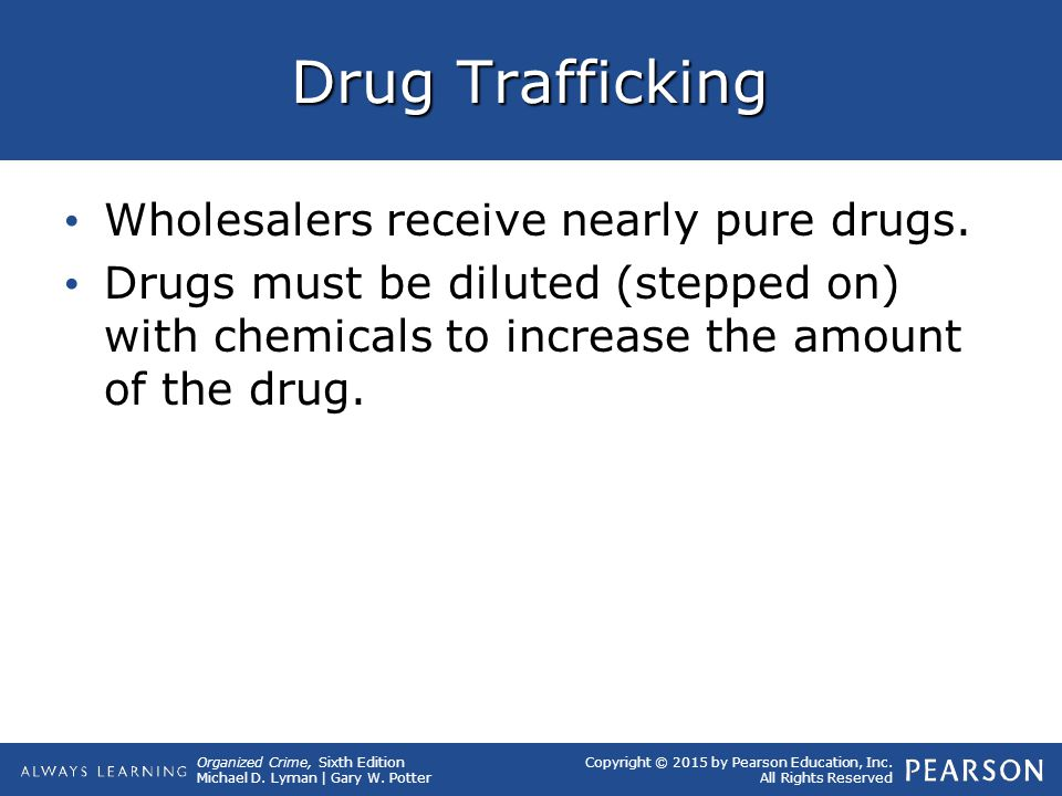 Drug Trafficking Wholesalers receive nearly pure drugs.