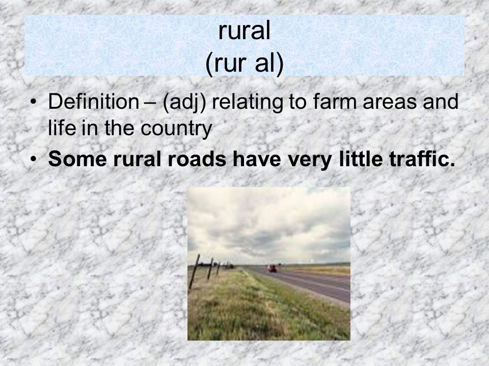 rural (rur al) Definition – (adj) relating to farm areas and life in the country.