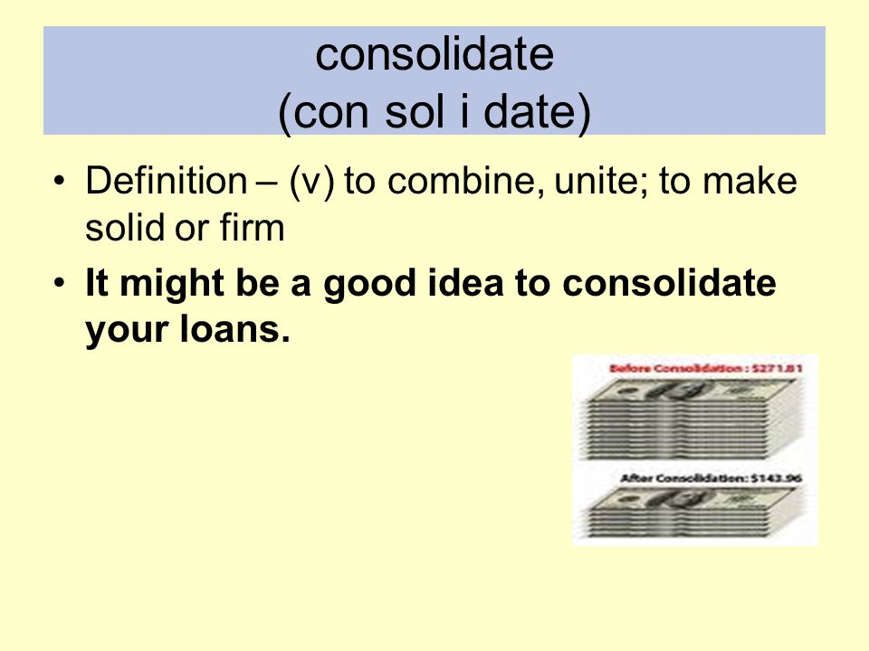 consolidate (con sol i date)