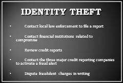 IDENTITY THEFT Contact local law enforcement to file a report